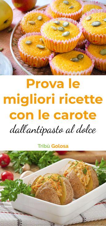 Prova le migliori ricette con le carote, dall'antipasto al dolce