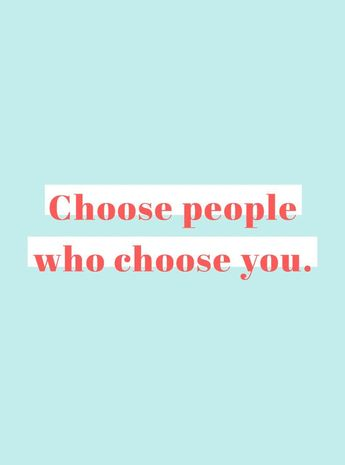 choose people who choose you quote