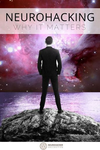 Why Neurohacking Matters