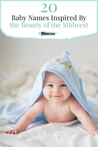 20 Baby Names Inspired By the Beauty of the Midwest: What better way to honor hometown pride than with these gorgeous names?