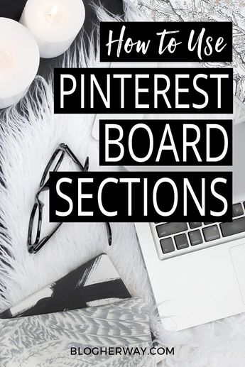 How to Use Pinterest Board Sections (To Easily Organize Your Saved Content)