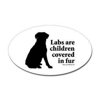 Lab are Fur Children Sticker (Oval) by Labrador Retriever Lover Gifts by 8PawsUp