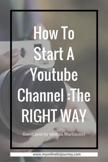 How To Start A YouTube Channel : THE RIGHT WAY