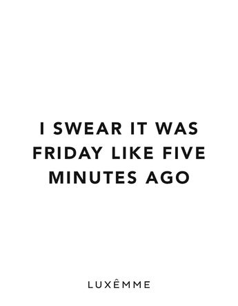 I swear it was Friday like 5 minutes ago #Monday #Mondayblues