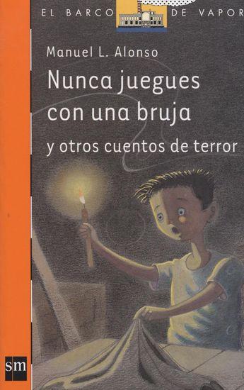 Nunca juegues con una bruja. Alonso, Manuel L. Ed. sm. 3º y 4º de Primaria. Tema: Miedo. Suspense. Lo sobrenatural. 95 pág. 20 ejemplares.