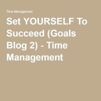 Set YOURSELF To Succeed (Goals Blog 2