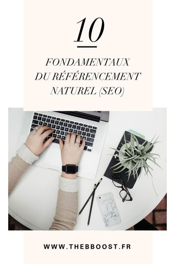 10 fondamentaux du référencement naturel (SEO) pour mieux positionner vos articles de blog sur Google. Un article du blog www.thebboost.fr #bloggingtips #seotips