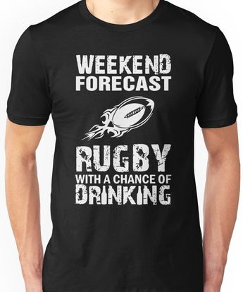 ba4e8c66dc Weekend Forecast Rugby With A Chance Of Drinking Unisex T-Shirt