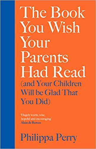 The Book You Wish Your Parents Had Read (and Your Children Will Be Glad That You Did) by Philippa Perry #Parenting