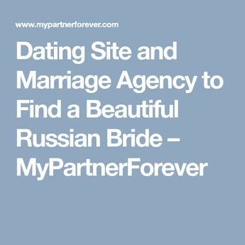 Dating Site and Marriage Agency to Find a Beautiful Russian Bride – MyPartnerForever