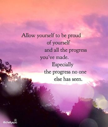 Allow yourself to be proud of yourself and all the progress you've made. Especially the progress no one else has seen. @chellyepic