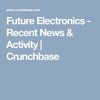 Future Electronics - Recent News & Activity | Crunchbase