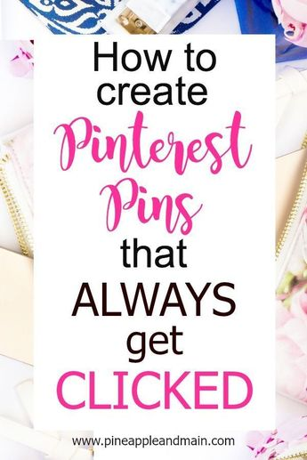 HOW TO CREATE PERFECT PINTEREST PINS THAT GET CLICKED