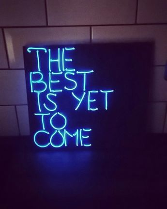 Neon - The Best Is Yet To Come. Handmade Signs by Page Available on Etsy Page & Baker
