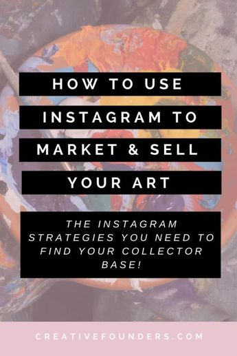 Using Instagram To Market Your Art | CREATIVE FOUNDERS