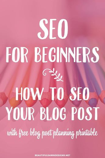 SEO For Beginners: How to SEO Your Blog Posts (Updated for 2019)
