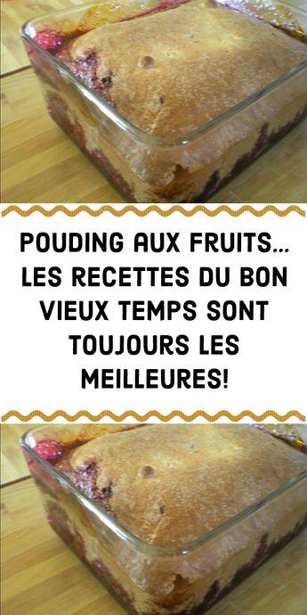 Pouding aux fruits… Les recettes du bon vieux temps sont toujours les meilleures!