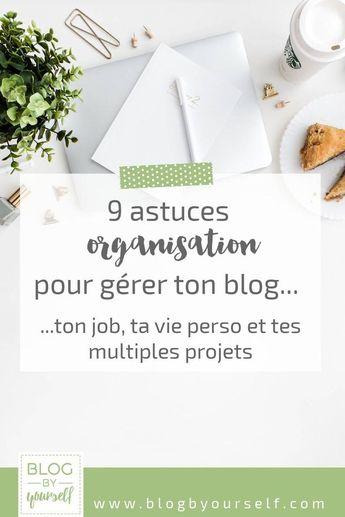 Astuces, conseils et outils pour s'organiser au mieux quand on blogue.