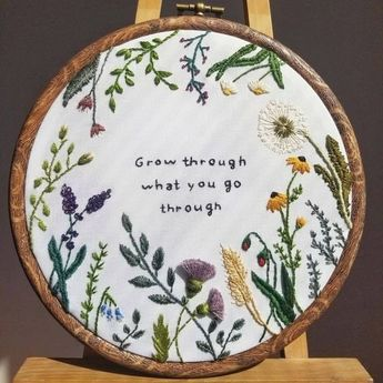 My favorite piece (and quote that inspired it) 'Grow through what you go through' : Embroidery