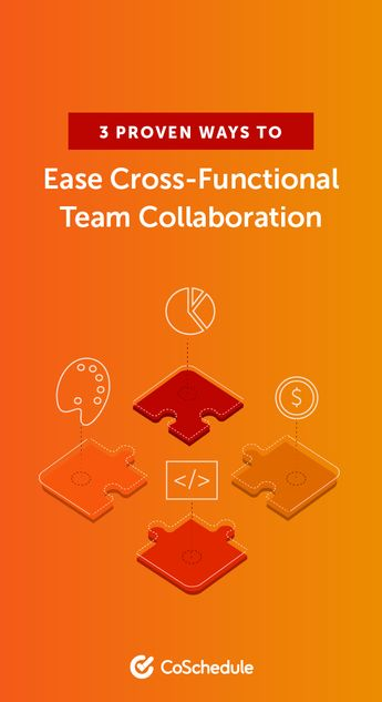 3 Proven Ways To Ease Cross-Functional Team Collaboration
