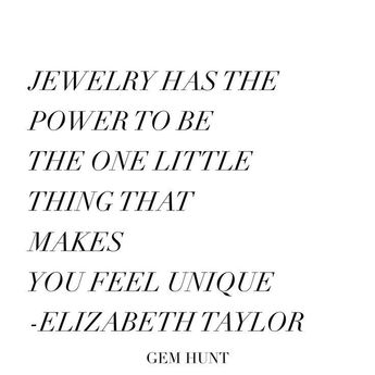 Elizabeth Taylor thinks jewelry makes you feel great and we agree! #jewelry #stylequote