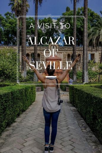 A Visit To Alcazar Of Seville: A UNESCO World Heritage Site