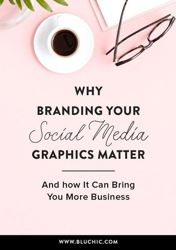 Learn why branding your social media graphics matters & how it can bring you even more business!