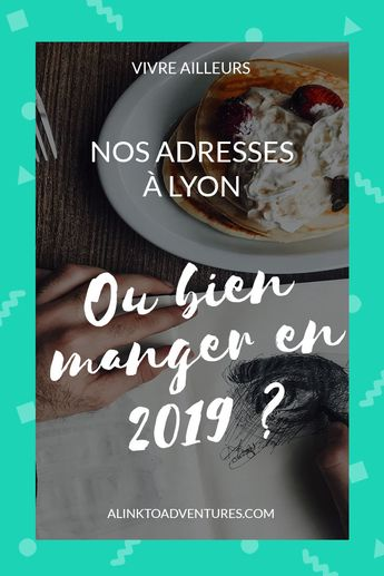 Lyon : Nos adresses pour bien manger en 2019