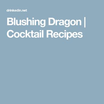 Blushing Dragon | Cocktail Recipes #HowToApplyBlusher