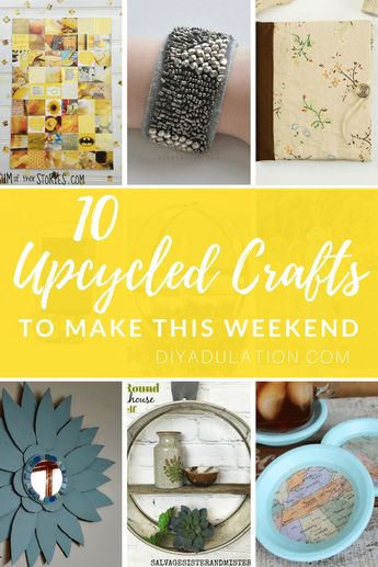10 Upcycled Crafts to Make This Weekend