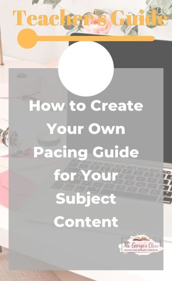 How to Create Your Own Pacing Guide for Your Subject Content