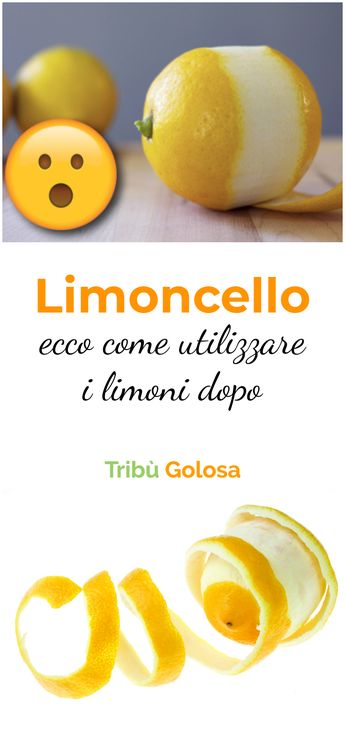 LIMONCELLO: ecco come utilizzare i limoni DOPO