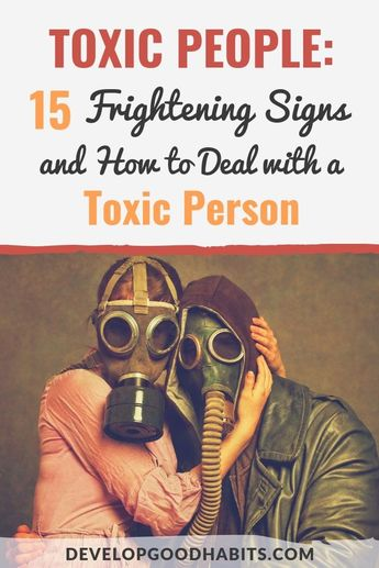 Toxic People: 15 Frightening Signs and How to Deal With a Toxic Person