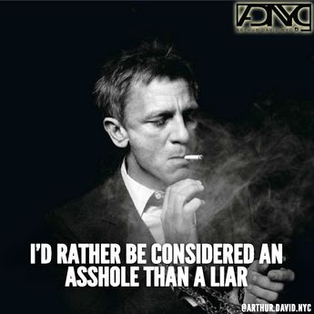 I Would Rather Be Considered An Asshole Than A Liar Bond 007 James