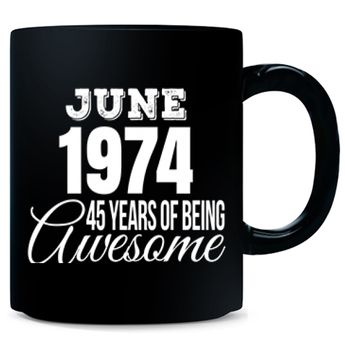 June 1974 - 45 Years of being Awesome Gift Mug