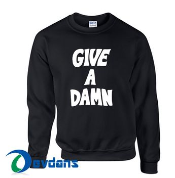 b54dad13aa Give A Damn Sweatshirt Unisex Adult Size S to 3XL