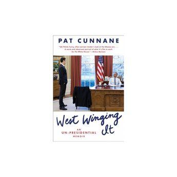 West Winging It : An Un-presidential Memoir - Reprint by Pat Cunnane (Paperback)