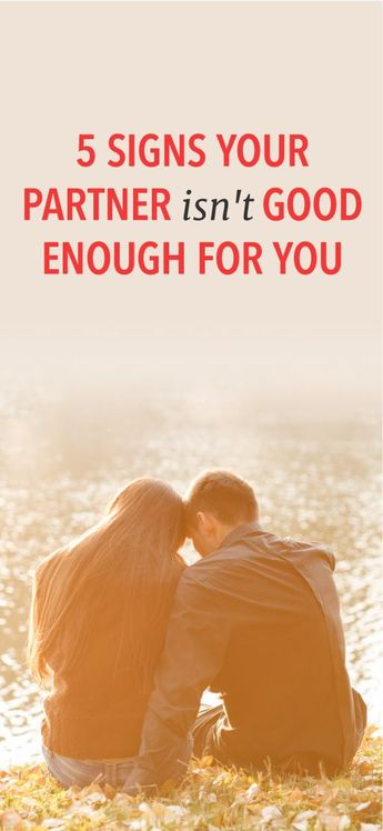 5 signs your partner isn't good enough for you