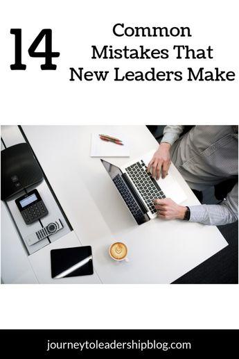 14 Common Mistakes That New Leaders Make #leadership #leadershipdevelopment  #failure #success