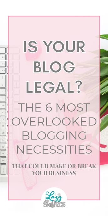 Is Your Blog Legal? The Most Overlooked Blogging Necessities! — More With Money