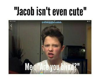 Ok, for me it's the other way around. He's kinda cute.... SORRY JACOB