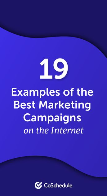 19 Examples of the Best Marketing Campaigns on the Internet
