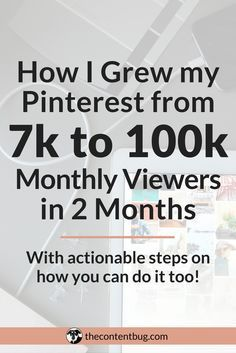 How I Grew my Pinterest from 7k to 100k Monthly Viewers in 2 Months - TheContentBug