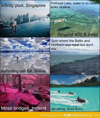 All of those places would be amazing to go to. But I think the reflecting salt flat looks out of this world.