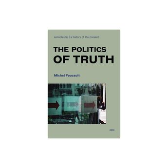 The Politics of Truth - (Semiotext(e) Foreign Agents) by Michel Foucault (Paperback)