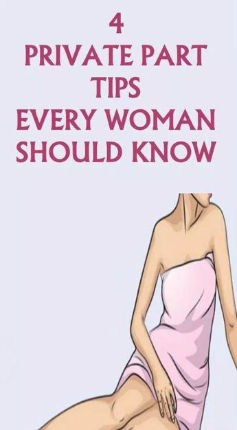 4 Private Part Tips Every Woman Should Know
