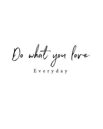 Do what you love....EVERYDAY! #happysunday