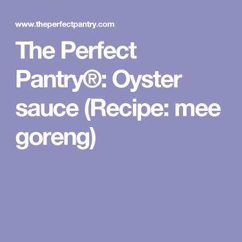 The Perfect Pantry®: Oyster sauce (Recipe: mee goreng)