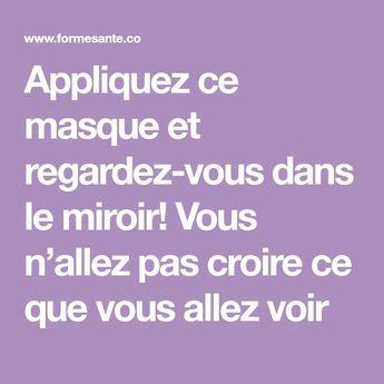 Appliquez ce masque et regardez-vous dans le miroir! Vous n'allez pas croire ce que vous allez voir - #allez #Appliquez #ce #croire #dans #Le #masque #miroir #nallez #pas #regardezvous #voir #vous