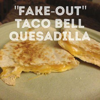"""Fake-Out"" Taco Bell Quesadilla"